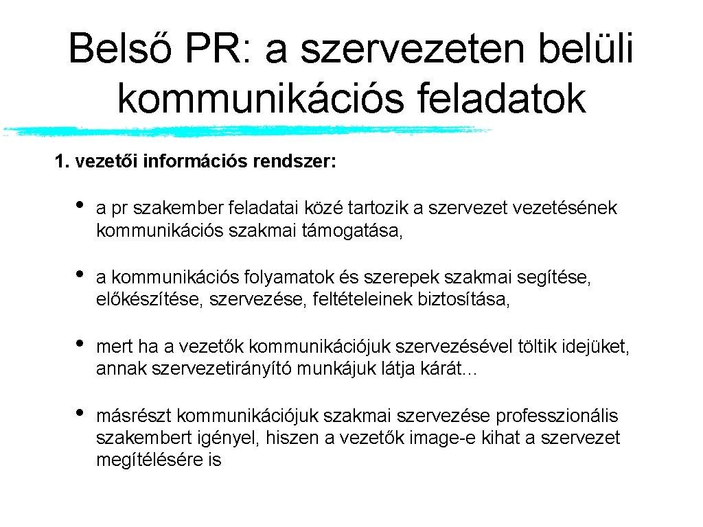 Belső PR: a szervezeten belüli kommunikációs feladatok 1. vezetői információs rendszer: • a pr