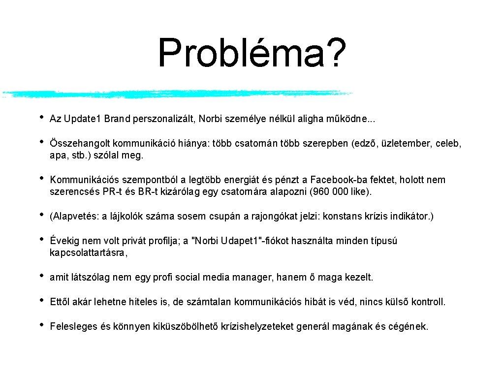 Probléma? • Az Update 1 Brand perszonalizált, Norbi személye nélkül aligha működne. . .