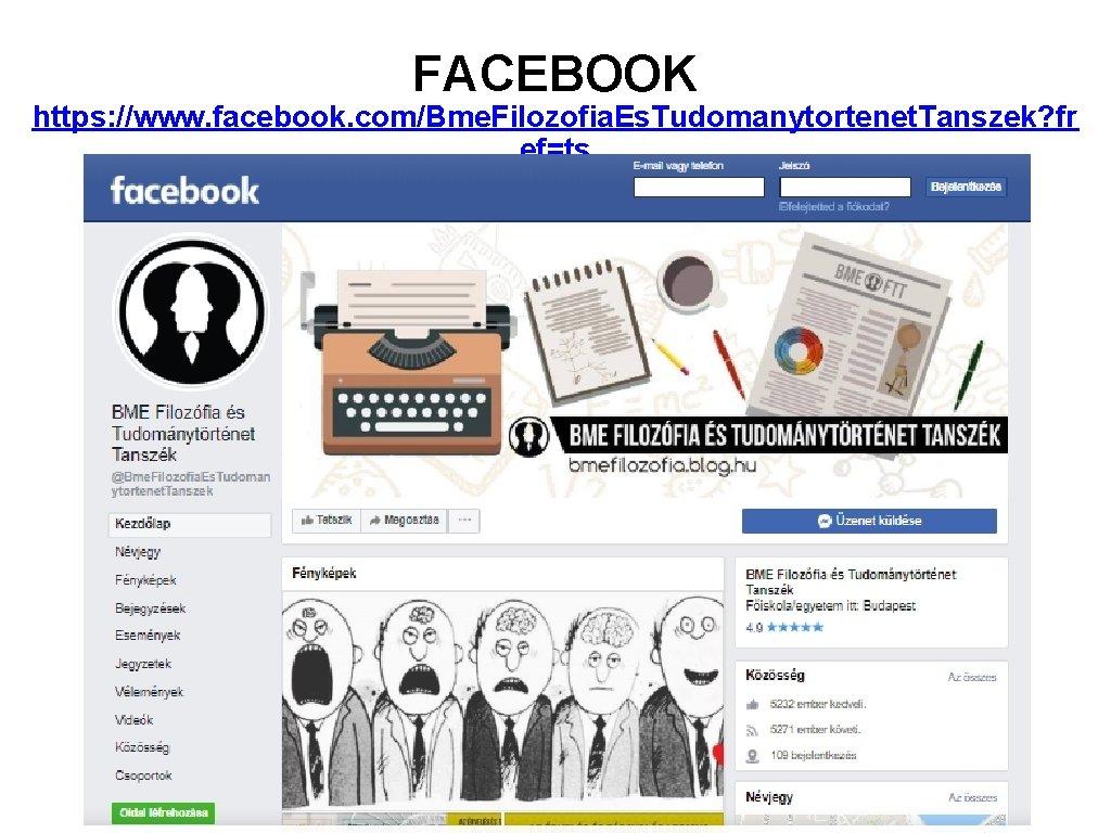 FACEBOOK https: //www. facebook. com/Bme. Filozofia. Es. Tudomanytortenet. Tanszek? fr ef=ts BME Filozófia és