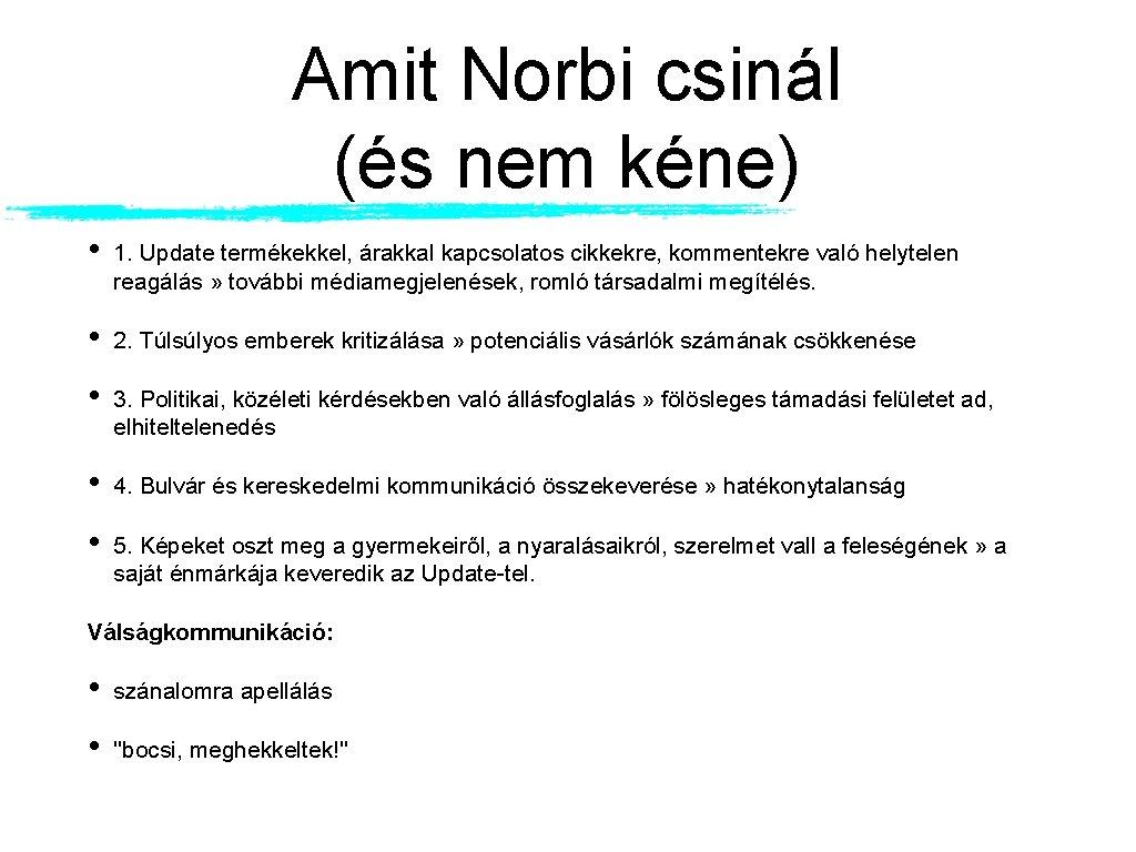 Amit Norbi csinál (és nem kéne) • 1. Update termékekkel, árakkal kapcsolatos cikkekre, kommentekre