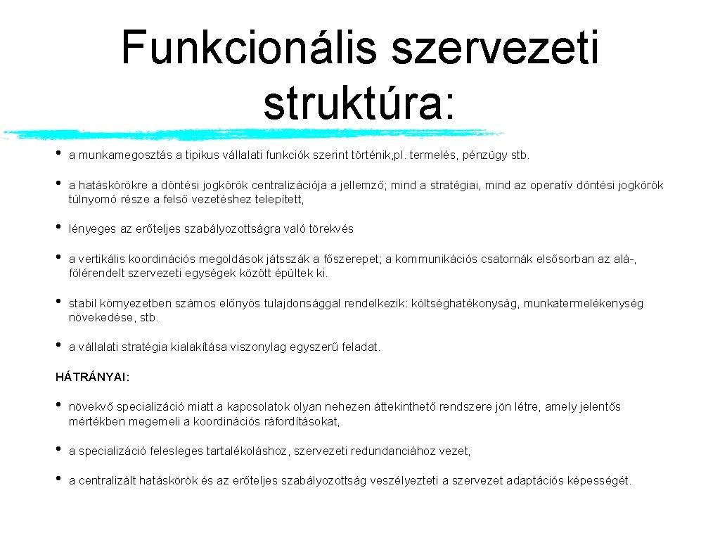 Funkcionális szervezeti struktúra: • a munkamegosztás a tipikus vállalati funkciók szerint történik, pl. termelés,