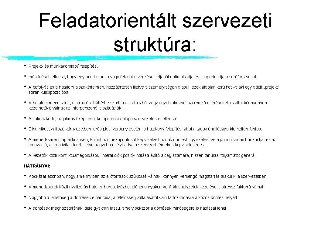 Feladatorientált szervezeti struktúra: • Projekt- és munkaköralapú felépítés, • működését jellemzi, hogy egy adott