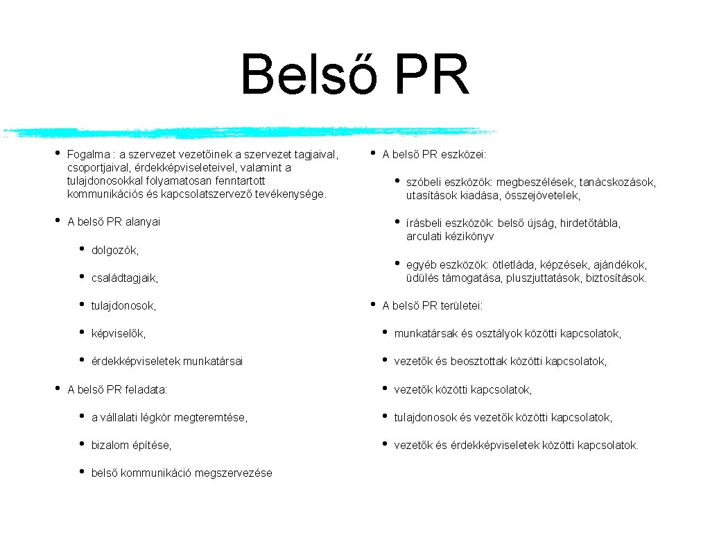 Belső PR • • Fogalma : a szervezetőinek a szervezet tagjaival, csoportjaival, érdekképviseleteivel, valamint