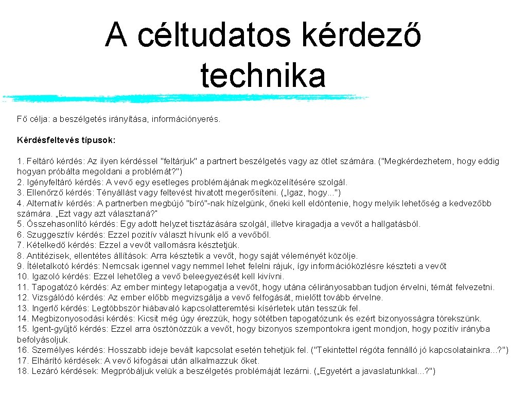 A céltudatos kérdező technika Fő célja: a beszélgetés irányítása, információnyerés. Kérdésfeltevés típusok: 1. Feltáró