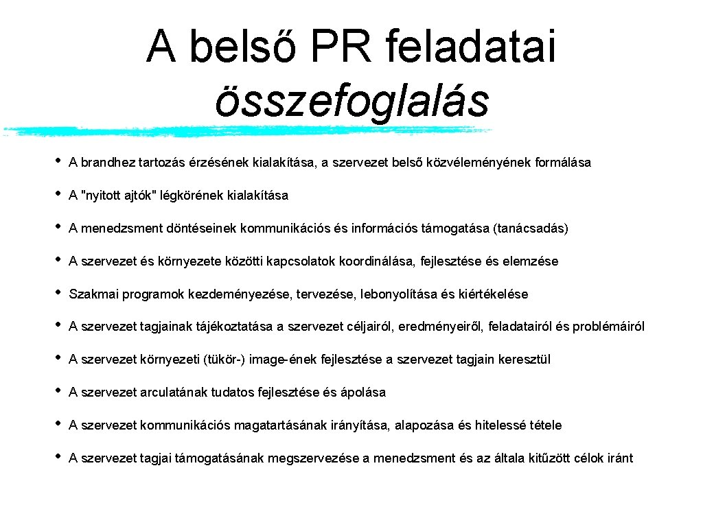 A belső PR feladatai összefoglalás • A brandhez tartozás érzésének kialakítása, a szervezet belső