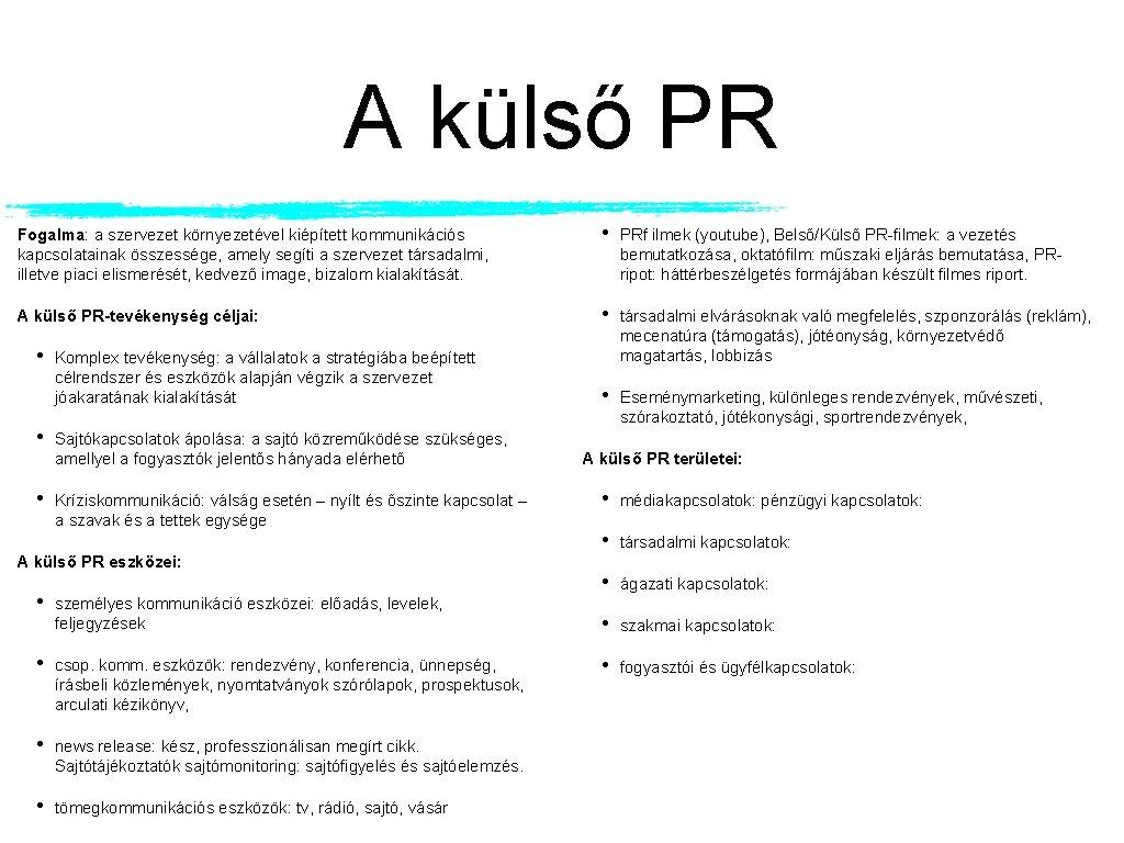 A külső PR Fogalma: a szervezet környezetével kiépített kommunikációs kapcsolatainak összessége, amely segíti a