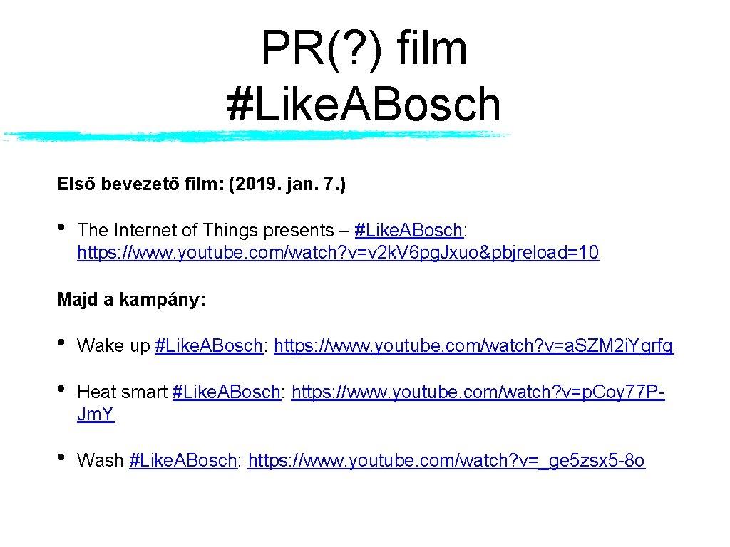 PR(? ) film #Like. ABosch Első bevezető film: (2019. jan. 7. ) • The
