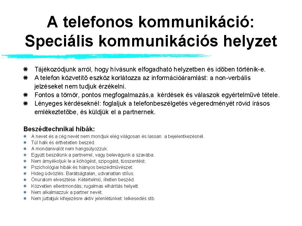 A telefonos kommunikáció: Speciális kommunikációs helyzet Tájékozódjunk arról, hogy hívásunk elfogadható helyzetben és időben