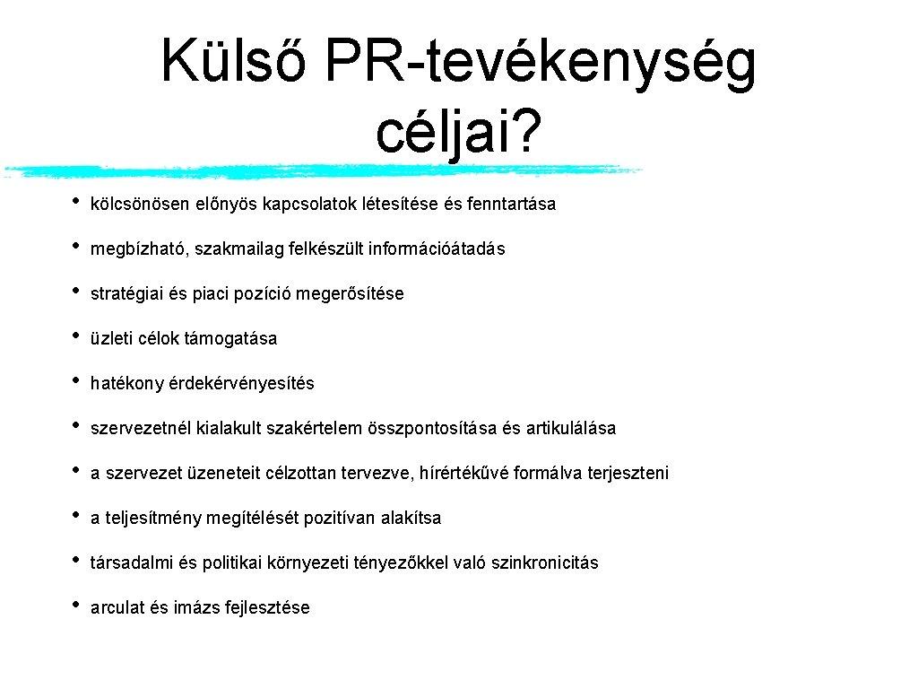 Külső PR-tevékenység céljai? • kölcsönösen előnyös kapcsolatok létesítése és fenntartása • megbízható, szakmailag felkészült
