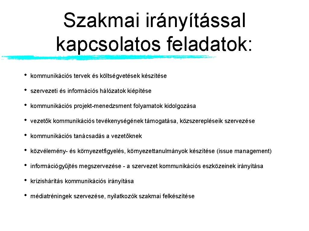Szakmai irányítással kapcsolatos feladatok: • kommunikációs tervek és költségvetések készítése • szervezeti és információs
