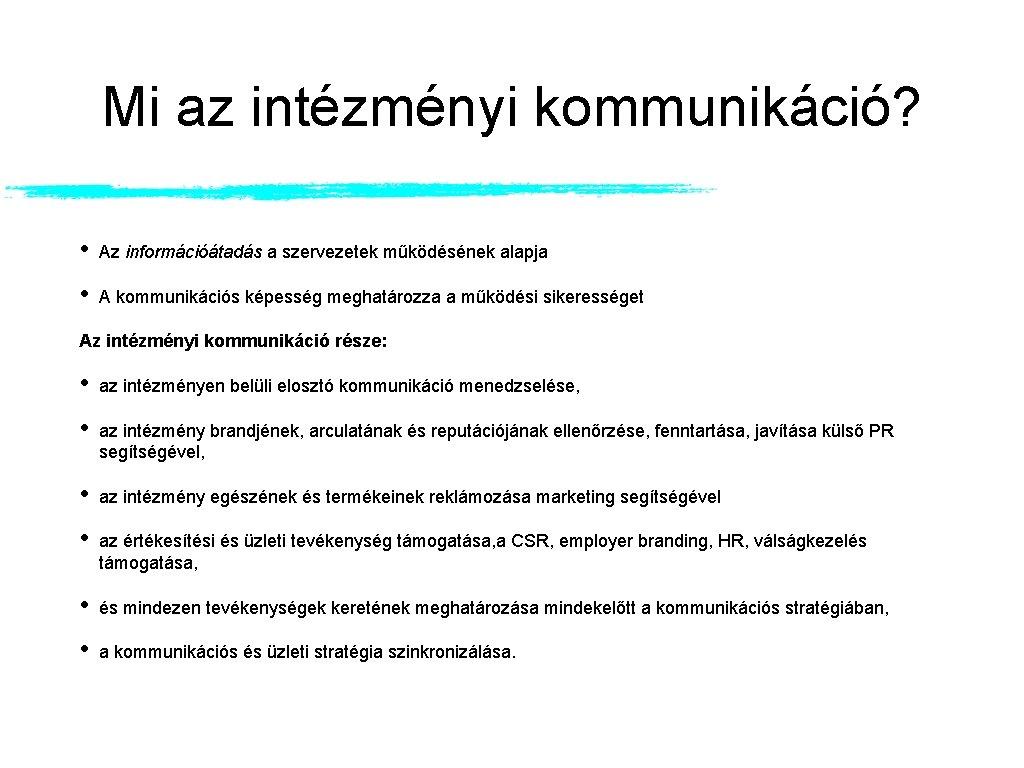 Mi az intézményi kommunikáció? • Az információátadás a szervezetek működésének alapja • A kommunikációs