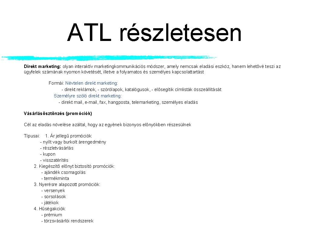 ATL részletesen Direkt marketing: olyan interaktív marketingkommunikációs módszer, amely nemcsak eladási eszköz, hanem lehetővé