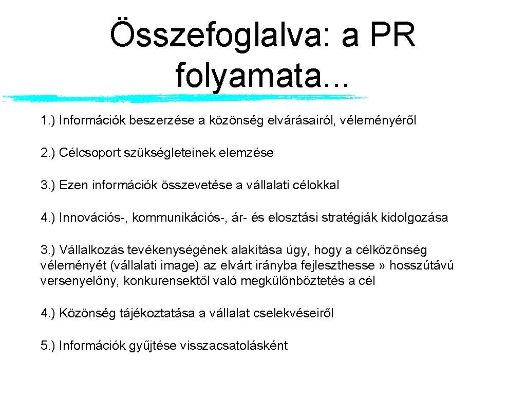 Összefoglalva: a PR folyamata. . . 1. ) Információk beszerzése a közönség elvárásairól, véleményéről