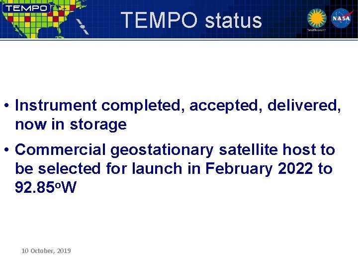 TEMPO status • Instrument completed, accepted, delivered, now in storage • Commercial geostationary satellite