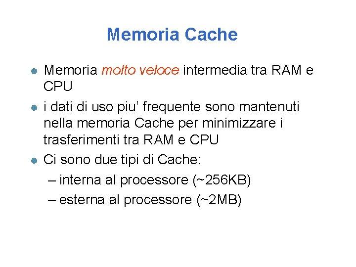 Memoria Cache l l l Memoria molto veloce intermedia tra RAM e CPU i