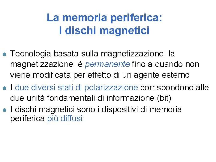 La memoria periferica: I dischi magnetici l Tecnologia basata sulla magnetizzazione: la magnetizzazione è