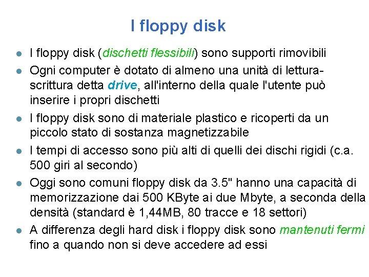 I floppy disk l l l I floppy disk (dischetti flessibili) sono supporti rimovibili