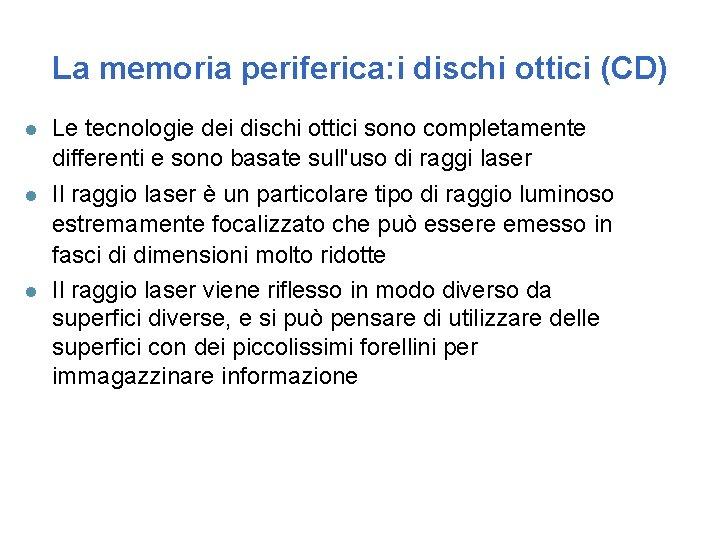 La memoria periferica: i dischi ottici (CD) l l l Le tecnologie dei dischi