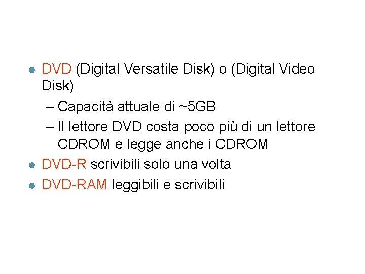 l l l DVD (Digital Versatile Disk) o (Digital Video Disk) – Capacità attuale