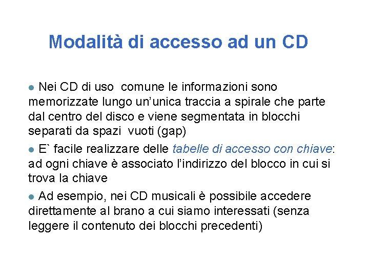 Modalità di accesso ad un CD Nei CD di uso comune le informazioni sono