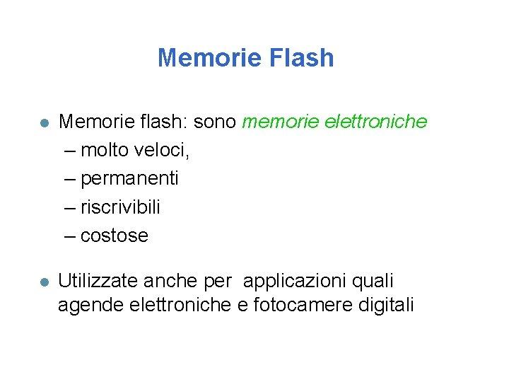 Memorie Flash l Memorie flash: sono memorie elettroniche – molto veloci, – permanenti –