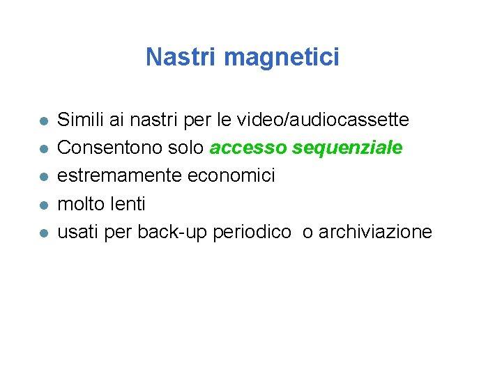 Nastri magnetici l l l Simili ai nastri per le video/audiocassette Consentono solo accesso