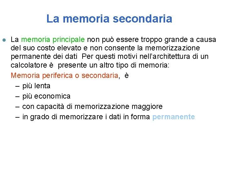 La memoria secondaria l La memoria principale non può essere troppo grande a causa