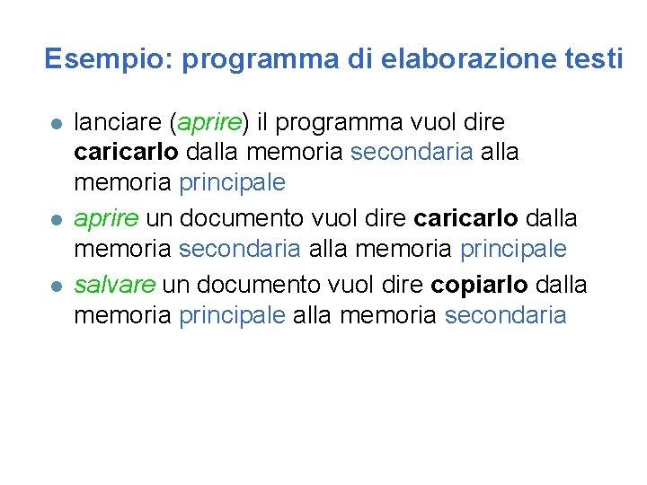Esempio: programma di elaborazione testi l lanciare (aprire) il programma vuol dire caricarlo dalla