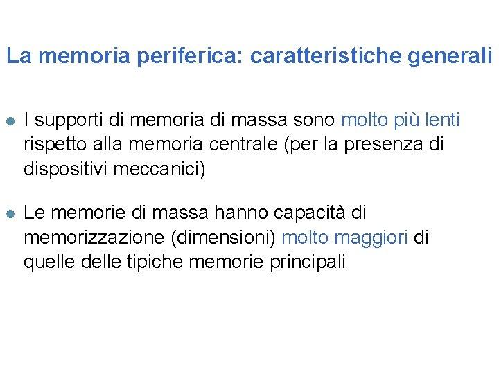 La memoria periferica: caratteristiche generali l I supporti di memoria di massa sono molto