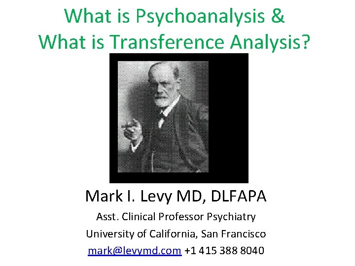 What is Psychoanalysis & What is Transference Analysis? Mark I. Levy MD, DLFAPA Asst.