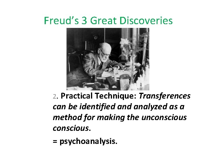 Freud's 3 Great Discoveries 2. Practical Technique: Transferences can be identified analyzed as a