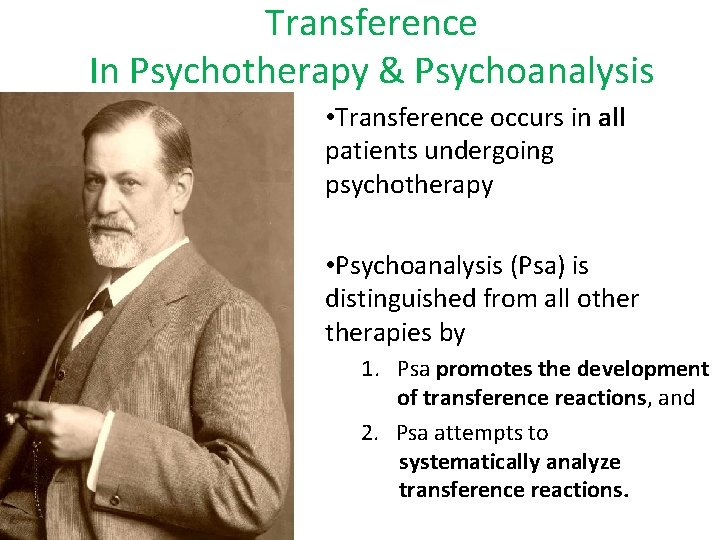 Transference In Psychotherapy & Psychoanalysis • Transference occurs in all patients undergoing psychotherapy •
