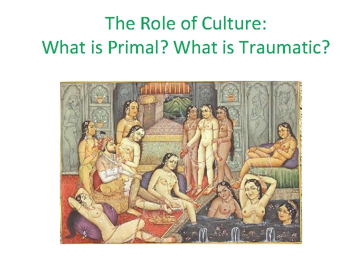 The Role of Culture: What is Primal? What is Traumatic?