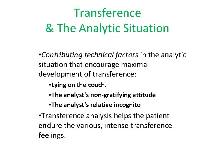 Transference & The Analytic Situation • Contributing technical factors in the analytic situation that