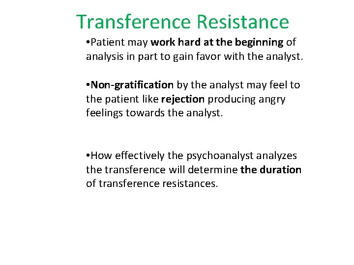 Transference Resistance • Patient may work hard at the beginning of analysis in part