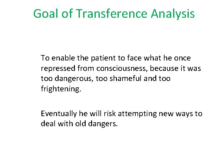 Goal of Transference Analysis To enable the patient to face what he once repressed