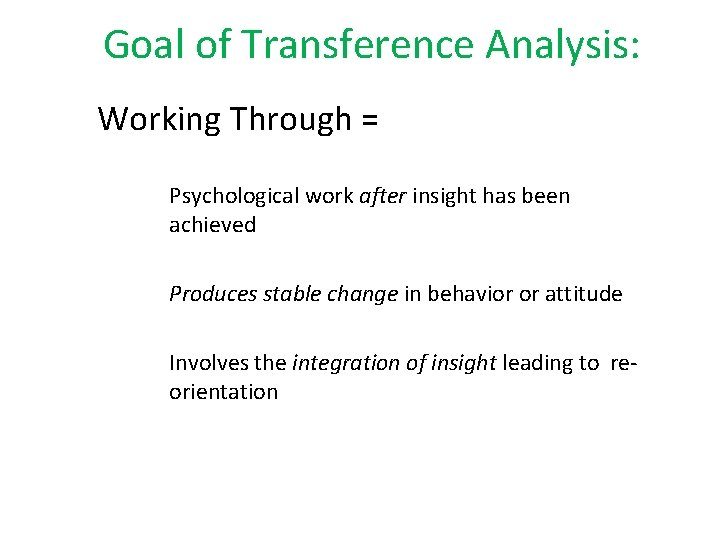Goal of Transference Analysis: Working Through = Psychological work after insight has been achieved