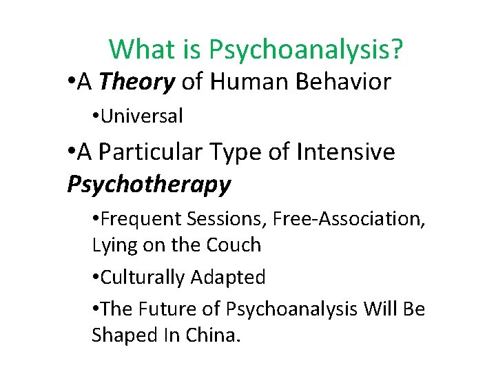 What is Psychoanalysis? • A Theory of Human Behavior • Universal • A Particular