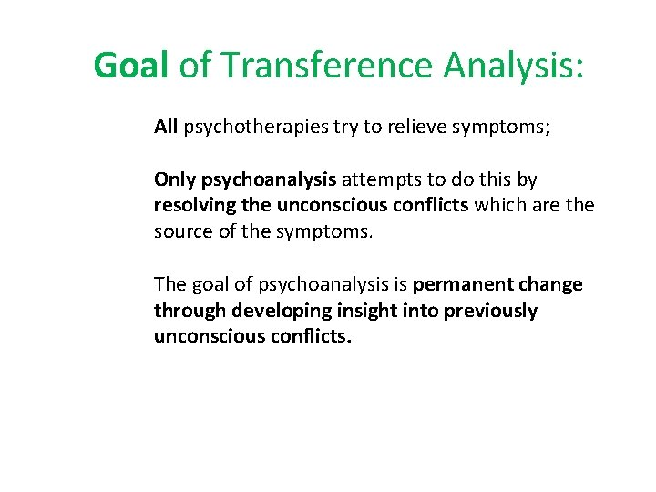 Goal of Transference Analysis: All psychotherapies try to relieve symptoms; Only psychoanalysis attempts to
