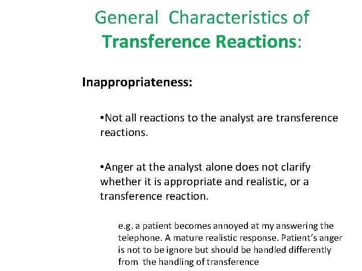 General Characteristics of Transference Reactions: Inappropriateness: • Not all reactions to the analyst are
