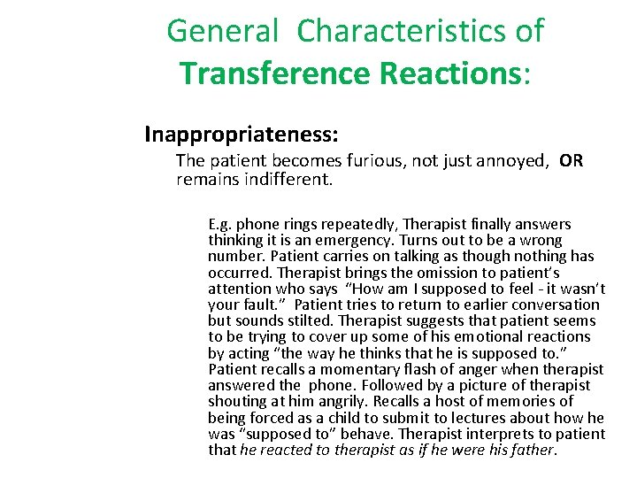 General Characteristics of Transference Reactions: Inappropriateness: The patient becomes furious, not just annoyed, OR