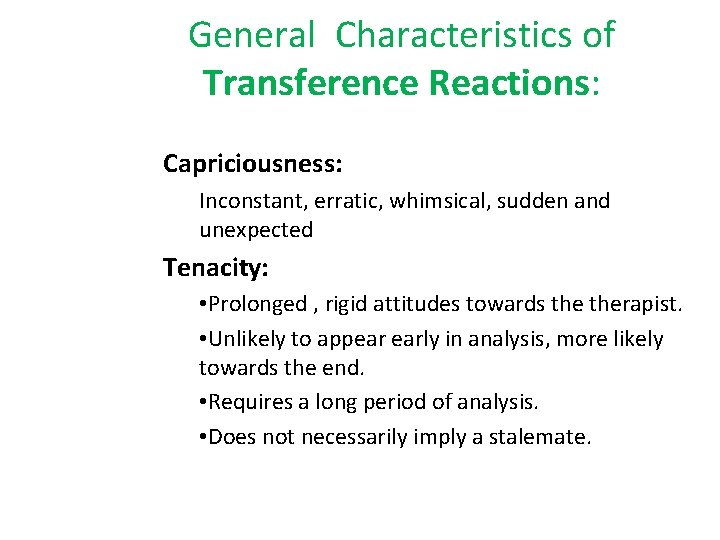General Characteristics of Transference Reactions: Capriciousness: Inconstant, erratic, whimsical, sudden and unexpected Tenacity: •