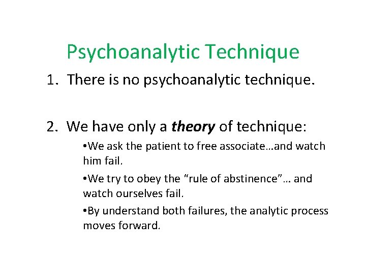 Psychoanalytic Technique 1. There is no psychoanalytic technique. 2. We have only a theory