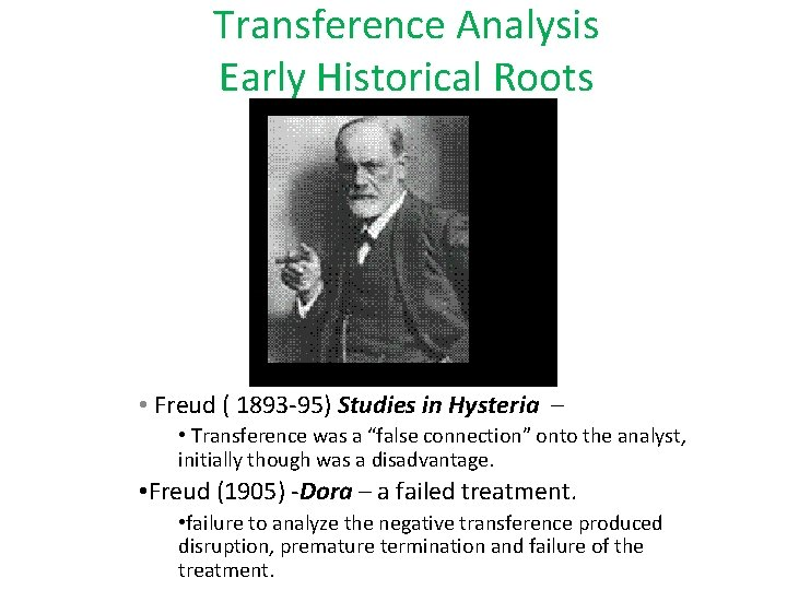 Transference Analysis Early Historical Roots • Freud ( 1893 -95) Studies in Hysteria –