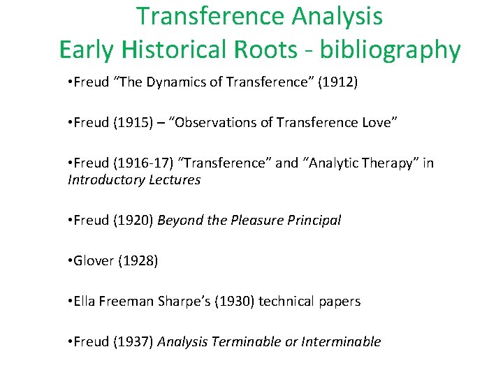 """Transference Analysis Early Historical Roots - bibliography • Freud """"The Dynamics of Transference"""" (1912)"""