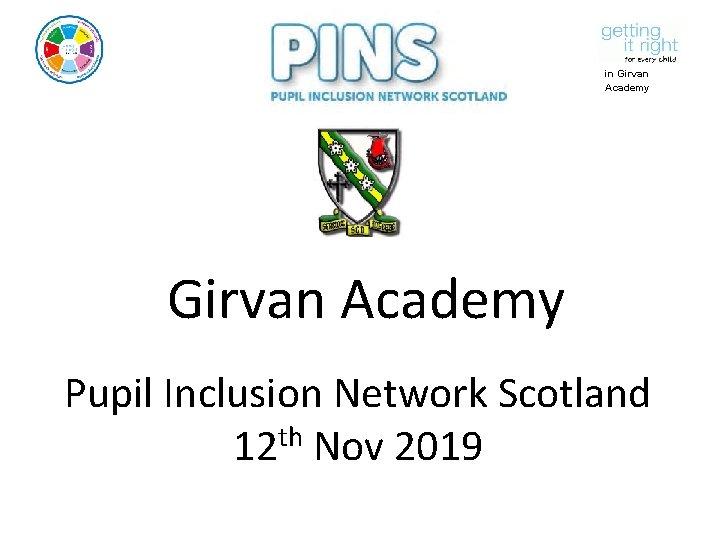 in Girvan Academy Pupil Inclusion Network Scotland 12 th Nov 2019