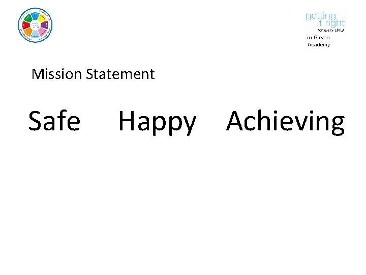 in Girvan Academy Mission Statement Safe Happy Achieving