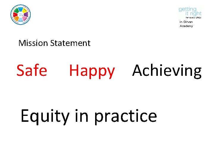 in Girvan Academy Mission Statement Safe Happy Achieving Equity in practice