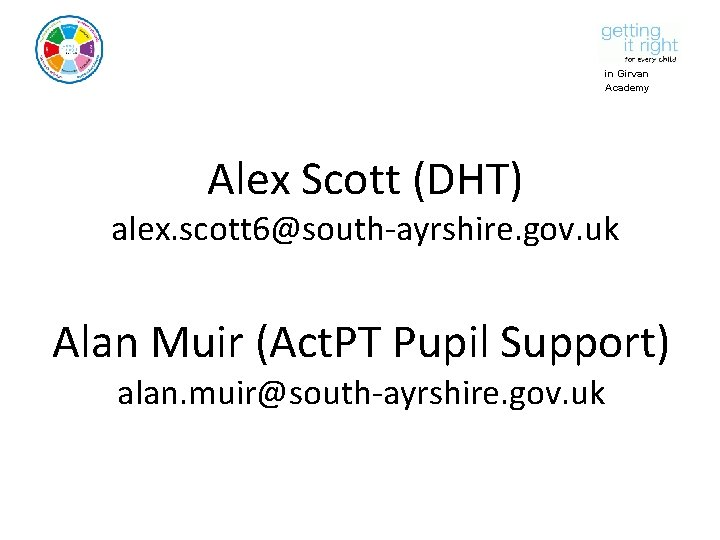 in Girvan Academy Alex Scott (DHT) alex. scott 6@south-ayrshire. gov. uk Alan Muir (Act.