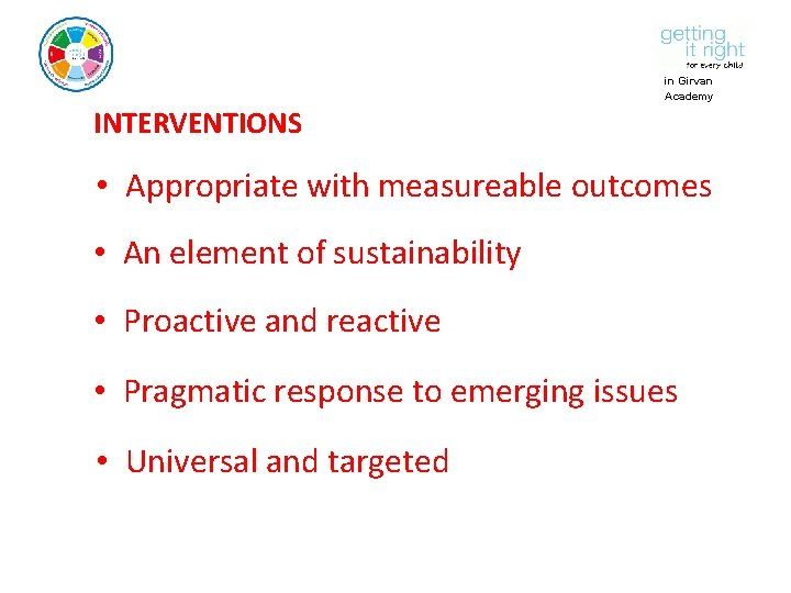 in Girvan Academy INTERVENTIONS • Appropriate with measureable outcomes • An element of sustainability